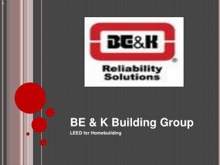 BE  K Building Group LEED for Homebuilding
