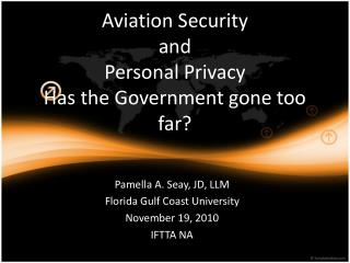 Aviation Security and Personal Privacy Has the Government gone too far?