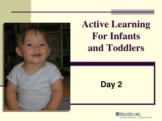 Active Learning For Infants  and Toddlers