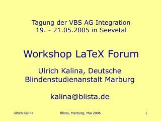 Tagung der VBS AG Integration  19. - 21.05.2005 in Seevetal Workshop LaTeX Forum