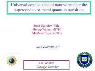 Subir Sachdev (Yale) Philipp Werner  (ETH) Matthias Troyer (ETH)