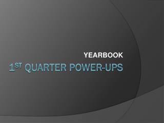 1 st  Quarter Power-Ups