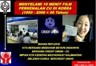 MENYELAMI 10 MENIT FILM PERKENALAN CU DI KOREA               (1950 - 2006 = 56 Tahun)