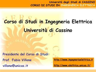 Corso di Studi in Ingegneria Elettrica Università di Cassino Presidente del Corso di Studi: