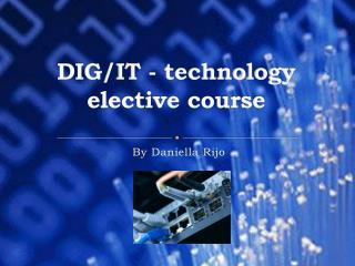 DIG/IT - technology elective course