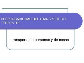 RESPONSABILIDAD DEL TRANSPORTISTA  TERRESTRE