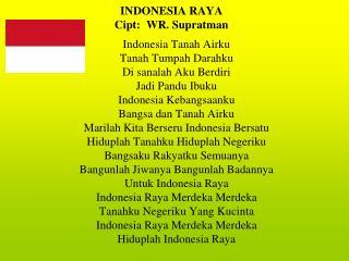 INDONESIA RAYA Cipt:  WR. Supratman
