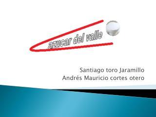 Santiago toro Jaramillo Andrés Mauricio cortes otero