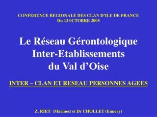 CONFERENCE REGIONALE DES CLAN D'ILE DE FRANCE Du 13 0CTOBRE 2005 Le Réseau Gérontologique