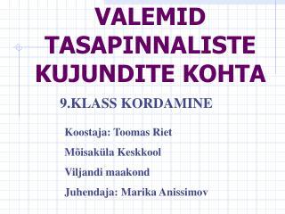 VALEMID TASAPINNALISTE KUJUNDITE KOHTA