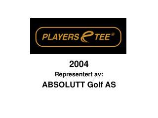 2004 Representert av: ABSOLUTT Golf AS