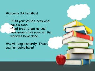Welcome 3A Families! Find your child's desk and have a seat.