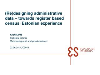 (Re)designing administrative data – towards register based census. Estonian experience