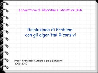Risoluzione di Problemi  con gli algoritmi Ricorsivi