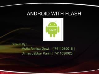 ANDROID  WITH  FLASH