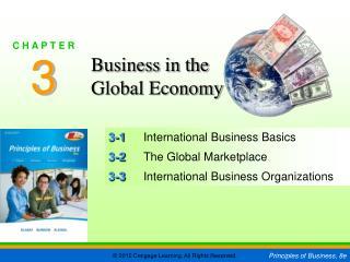 3-1 International Business Basics 3-2 The Global Marketplace