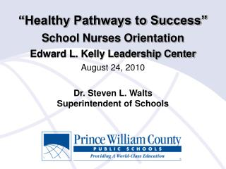 """Healthy Pathways to Success"" School Nurses Orientation Edward L. Kelly Leadership Center"