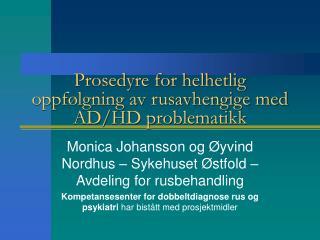 Prosedyre for helhetlig oppf�lgning av rusavhengige med AD/HD problematikk
