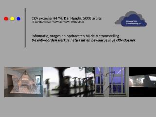 CKV excursie H4 V4:  Dai Hanzhi , 5000 artists In kunstcentrum Witte de With, Rotterdam