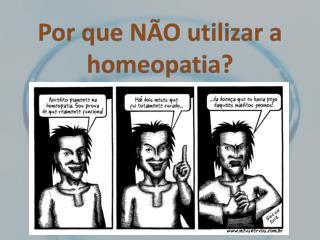 Por que NÃO utilizar a homeopatia?