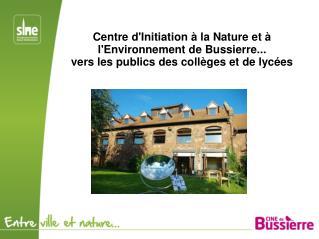 Centre d'Initiation à la Nature et à l'Environnement de Bussierre...