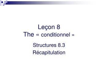 Leçon 8 The «  conditionnel »