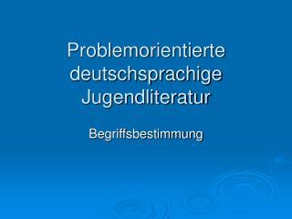 Problem orientierte deutschsprachige Jugendliteratur
