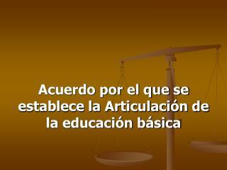 Acuerdo por el que se establece la Articulación de la educación básica