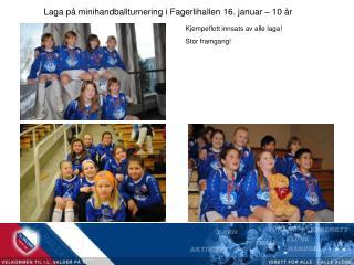 Laga på minihandballturnering i Fagerlihallen 16. januar – 10 år Kjempeflott innsats av alle laga!