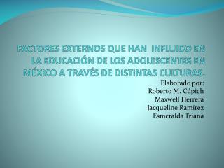 Elaborado por: Roberto M. Cúpich Maxwell Herrera Jacqueline Ramírez Esmeralda Triana