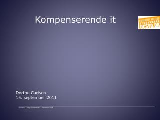 Kompenserende it  Dorthe Carlsen 15. september 2011