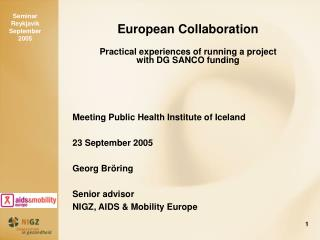 European Collaboration Practical experiences of running a project  with DG SANCO funding