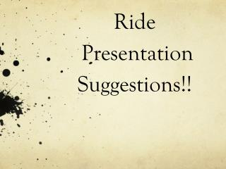 Ride  Presentation  Suggestions!!