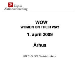 WOW WOMEN ON THEIR WAY 1. april 2009 Århus