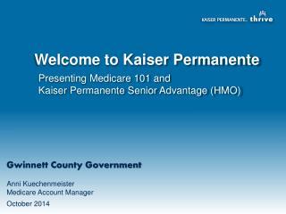 Presenting Medicare 101 and  Kaiser  Permanente  Senior  Advantage ( HMO)