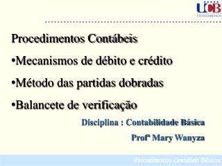 Procedimentos Cont�beis  Mecanismos de d�bito e cr�dito M�todo das partidas dobradas