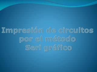 Impresión de  circuitos  por el método  Seri gráfico