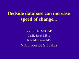 Bedside database can increase  speed of change...