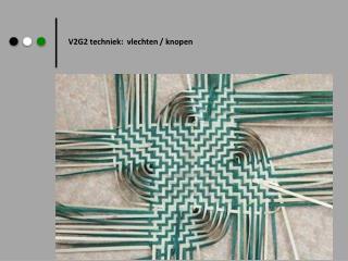 V2G2 techniek:  vlechten / knopen