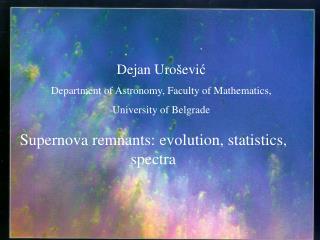Dejan Uro š evi ć Department of Astronomy, Faculty of Mathematics,  University of Belgrade