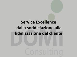 Service Excellence  dalla soddisfazione alla fidelizzazione del cliente