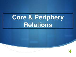 Core & Periphery  Relations