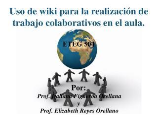 Uso de wiki para la realización de trabajo colaborativos en el aula. ETEG 504 Por :