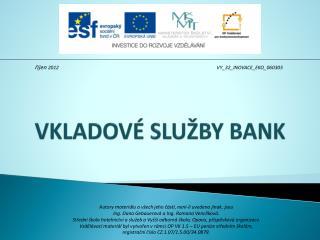 VKLADOVÉ SLUŽBY BANK