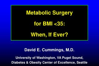 Metabolic Surgery  for BMI <35: When, If Ever?