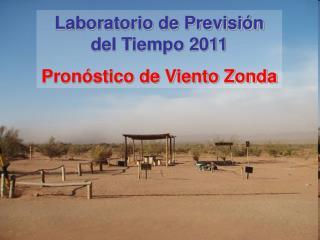 Laboratorio de Previsión del Tiempo 2011 Pronóstico de Viento Zonda