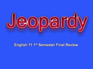 English 11 1 st  Semester Final Review