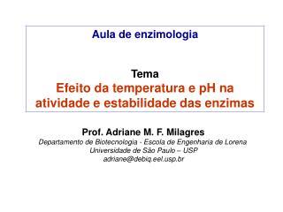 Aula de enzimologia Tema Efeito da temperatura e pH na atividade e estabilidade das enzimas