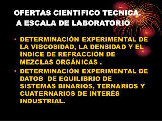 OFERTAS CIENTIFICO TECNICA.  A ESCALA DE LABORATORIO
