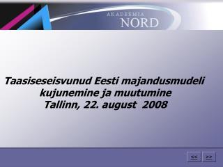 Taasiseseisvunud Eesti majandusmudeli  kujunemine ja muutumine Tallinn, 22. august  2008